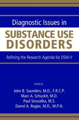 Diagnostic Issues in Substance Use Disorders Refining the Research Agenda for DSM-V by John B. Saunders
