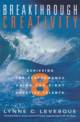 Breakthrough Creativity Achieving Top Performance Using the Eight Creative Talents by Lynne C. Levesque