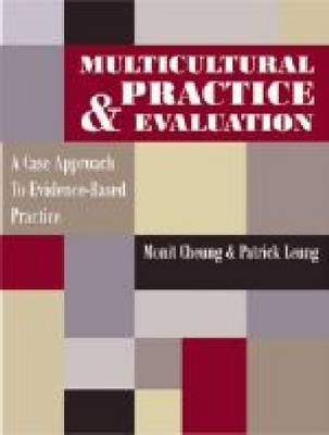 Multicultural Practice and Evaluation A Case Approach to Evidence-based Practice by Monit Cheung, Patrick TK Leung