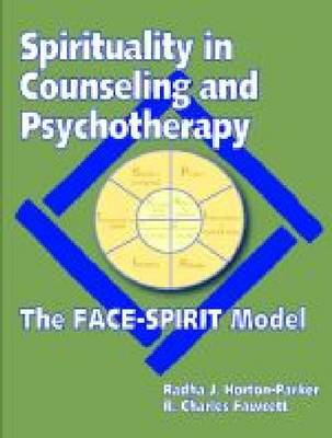 Spirituality in Counseling and Psychotherapy The FACE-SPIRIT Model by Radha J. Horton-Parker, R. Charles Fawcett