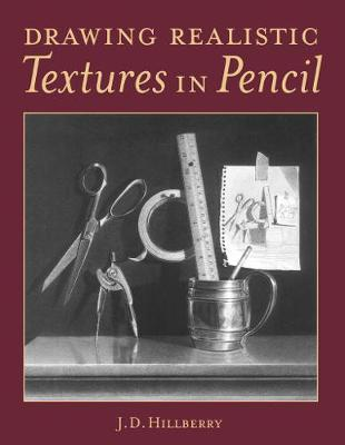 Drawing Realistic Textures in Pencil by J.D. Hillberry