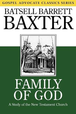 Family of God A Study of the New Testament Church by Batsell Barrett Baxter