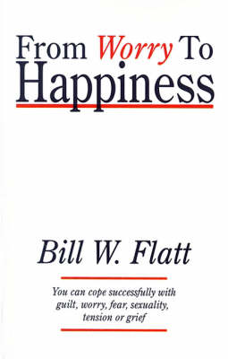 From Worry to Happiness by Bill W Flatt