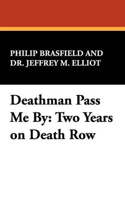 Deathman Pass Me By Two Years on Death Row by Philip Brasfield, Dr. Jeffrey M. Elliot