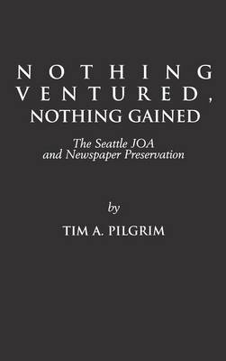 Nothing Ventured, Nothing Gained The Seattle JOA and Newspaper Preservation by Tim A. Pilgrim