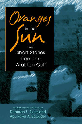 Oranges in the Sun Contemporary Short Stories from the Arabian Gulf by Deborah Akers