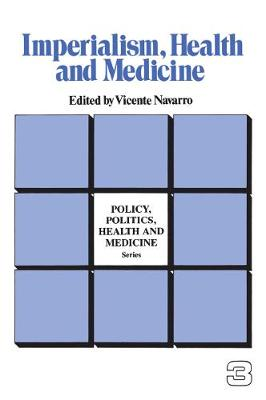 Imperialism, Health and Medicine by Vicente Navarro