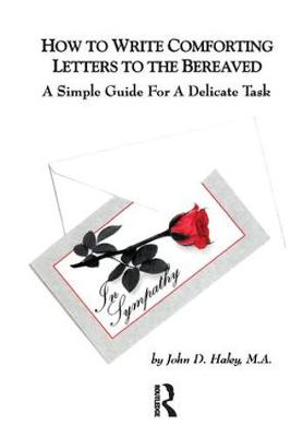 How to Write Comforting Letters to the Bereaved A Simple Guide for a Delicate Task by John D. Haley
