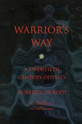 Warrior's Way A 20th Century Odyssey by Robert S.De Ropp