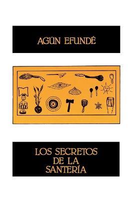 Los Secretos De La Santeria (Coleccion Ebano Y Canela) by Agun Efunde