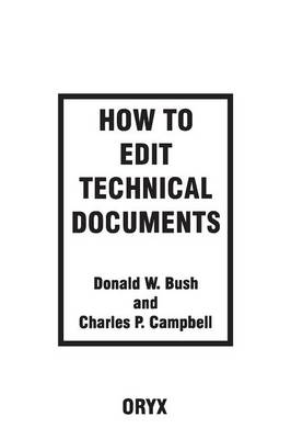 How to Edit Technical Documents by Donald W. Bush, Charles P. Campbell