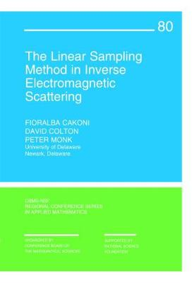 The Linear Sampling Method in Inverse Electromagnetic Scattering by Fioralba (University of Delaware) Cakoni, David (University of Delaware) Colton, Peter (University of Delaware) Monk