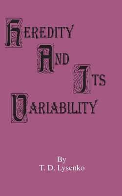 Heredity and Its Variability by T D Lysenko