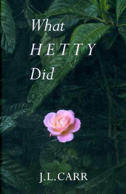 What Hetty Did Life and Letters by J. L. Carr