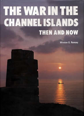 The War in the Channel Islands Then and Now by Winston G. Ramsey