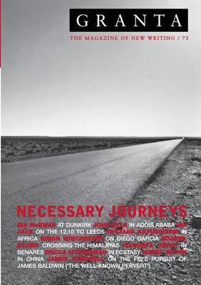 Granta 73: Necessary Journeys by Ian Jack