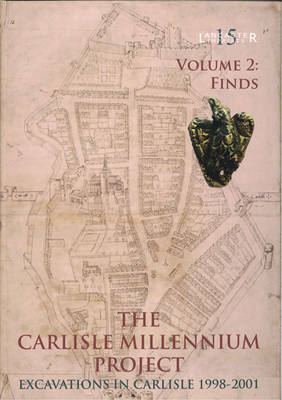 The The Carlisle Millennium Project The Carlisle Millennium Project Finds by Christine Howard-Davis