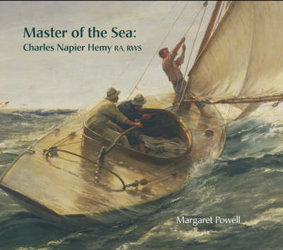 Master of the Sea Charles Napier Hemy RA, RWS by Margaret Powell