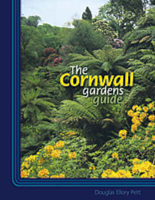 The Cornwall Gardens Guide by Douglas Ellory Pett, Margaret Grose