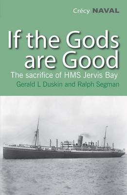 If the Gods are Good The Story of HMS Jervis Bay's Final Heroic Battle by Gerald L Duskin, Ralph Segman