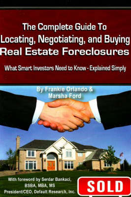 Complete Guide to Locating, Negotiating & Buying Real Estate Foreclosures What Smart Investors Need to Know -- Explained Simply by Frankie Orlando, Marsha Ford