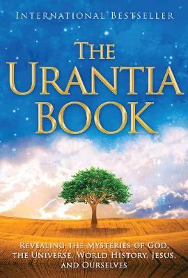 The Urantia Book Revealing the Mysteries of God, the Universe, World History, Jesus, and Ourselves by Multiple Authors