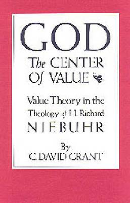 God the Center of Value Value Theory in the Theology of H. Richard Niebuhr by