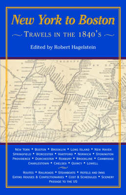 New York to Boston; Travels in the 1840's by Robert Hagelstein