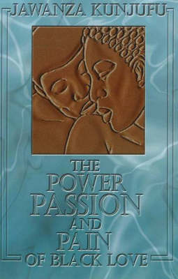 The Power, Passion & Pain of Black Love by Dr. Jawanza Kunjufu