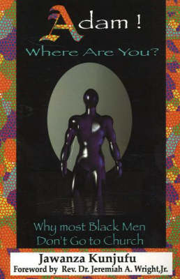 Adam! Where Are You? Why Most Black Men Don't Go to Church by Dr. Jawanza Kunjufu, Jeremiah A., Jr. Wright
