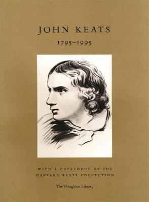 John Keats 1795-1995 - With a Catalogue of the Harvard Keats Collection by Richard Wendorf
