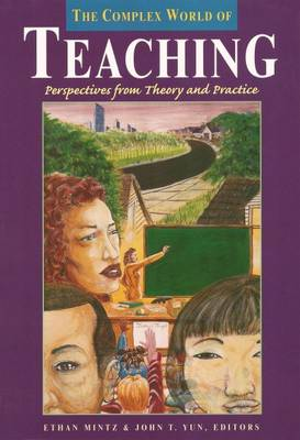 The Complex World of Teaching Perspectives from Theory and Practice by Ethan Mintz