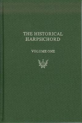 Historical Harpsichord, Vol. 1: Hubbard, Dowd, and Page A Monograph Series in Honor of Frank Hubbard by Howard Schott
