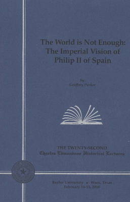 The World Is Not Enough The Imperial Vision of Philip II of Spain by Geoffrey Parker