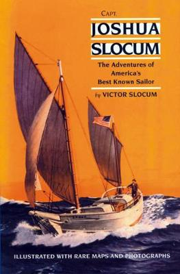 Capt Joshua Slocum The Life and Voyages of America's Best Known Sailor by Victor Slocum