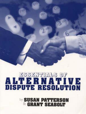 Essentials of Alternative Dispute Resolution by Susan R. Patterson, D. Grant Seabolt