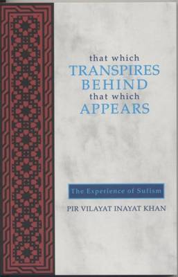 That Which Transpires Behind That Which Appears The Experience of Sufism by Hazrat Inayat Khan