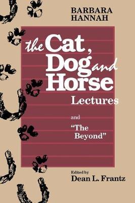 Barbara Hannah: the Cat, Dog and Horse Lectures and by Barbara Hannah