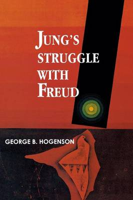Jung'S Struggle with Freud A Metabiological Study by George B. Hogenson