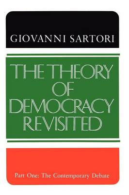 The Theory of Democracy Revisited - Part One The Contemporary Debate by Giovanni Sartori