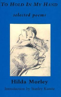 To Hold in My Hand by Hilda Morley