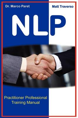 The Nlp Professional Practitioner Manual - Official Certification Manual by Marco Paret, Matt Traverso