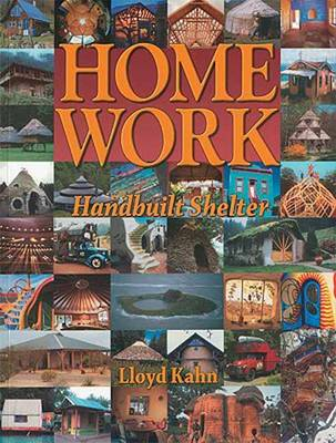 Home Work Handbuilt Shelter by Lloyd Kahn