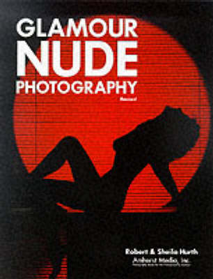 Glamour Nude Photography - Revised Ed by Robert Hurth, Sheila Hurth