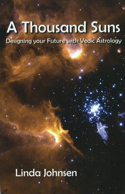 Thousand Suns Designing Your Future with Vedic Astrology by Linda Johnsen