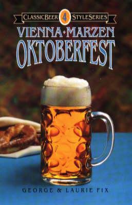 Vienna * Marzen * Oktoberfest by George J. Fix, Laurie A. Fix