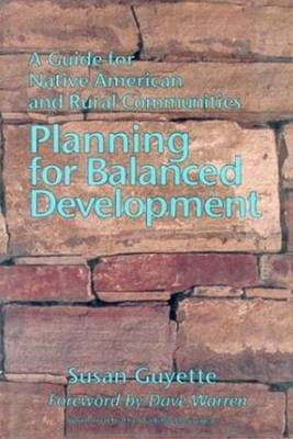 Planning for Balanced Development A Guide for Native American & Rural Communities by Susan Guyette, Dave Warren