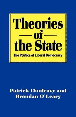 Theories of the State The Politics of Liberal Democracy by Patrick Dunleavy, Brendan O'Leary