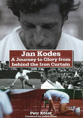 Jan Kodes A Journey to Glory from Behind the Iron Curtain by Jan Kodes, Petr Kolar