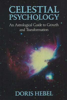 Celestial Psychology An Astrological Guide to Growth and Transformation by Doris Hebel